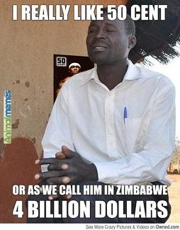 50 Cent is 4 billion in Zimbabwe
